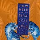 How Much of These Hills Is Gold: A Novel, C Pam Zhang