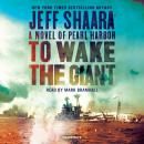 To Wake the Giant: A Novel of Pearl Harbor Audiobook