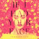 If I Had Your Face: A Novel, Frances Cha