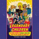 Legendary Children: The First Decade of RuPaul's Drag Race and the Last Century of Queer Life Audiobook