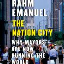 Nation City: Why Mayors Are Now Running the World, Rahm Emanuel