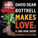 David Dean Bottrell Makes Love: A One-Man Show Audiobook