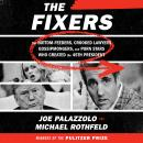 Fixers: The Bottom-Feeders, Crooked Lawyers, Gossipmongers, and Porn Stars Who Created the 45th President, Michael Rothfeld, Joe Palazzolo