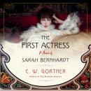The First Actress: A Novel of Sarah Bernhardt Audiobook