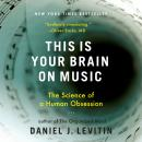 This Is Your Brain on Music: The Science of a Human Obsession, Daniel J. Levitin