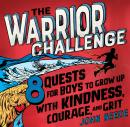 The Warrior Challenge: 8 Quests for Boys to Grow Up with Kindness, Courage, and Grit Audiobook