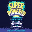 Superpowered: Transform Anxiety into Courage, Confidence, and Resilience Audiobook