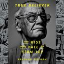 True Believer: The Rise and Fall of Stan Lee Audiobook