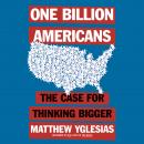 One Billion Americans: The Case for Thinking Bigger Audiobook