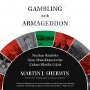 Gambling with Armageddon: Nuclear Roulette from Hiroshima to the Cuban Missile Crisis Audiobook