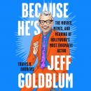 Because He's Jeff Goldblum: The Movies, Memes, and Meaning of Hollywood's Most Enigmatic Actor Audiobook