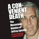Convenient Death: The Mysterious Demise of Jeffrey Epstein, Alana Goodman, Daniel Halper