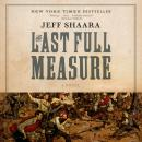 The Last Full Measure: A Novel of the Civil War Audiobook