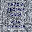 I Had a Brother Once: A Poem, A Memoir Audiobook