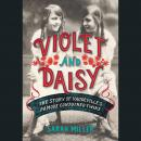 Violet and Daisy: The Story of Vaudeville's Famous Conjoined Twins Audiobook