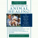 The Nature of Animal Healing: The Definitive Holist Medicine Guide to Caring for Your Dog and Cat Audiobook