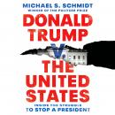 Donald Trump v. the United States: Inside the Struggle to Stop a President Audiobook