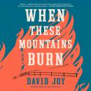 When These Mountains Burn, David Joy