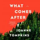 What Comes After: A Novel Audiobook