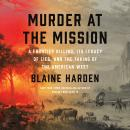 Murder at the Mission: A Frontier Killing, Its Legacy of Lies, and the Taking of the American West Audiobook