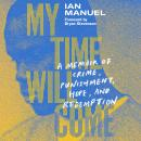 My Time Will Come: A Memoir of Crime, Punishment, Hope, and Redemption Audiobook