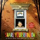 Share Your Rainbow: 18 Artists Draw Their Hope for the Future Audiobook