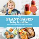 The Plant-Based Baby and Toddler: Your Complete Feeding Guide for 6 months to 3 years Audiobook