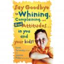 Say Goodbye to Whining, Complaining, and Bad Attitudes... in You and Your Kids Audiobook