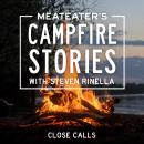 MeatEater's Campfire Stories: Close Calls Audiobook