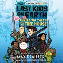 The Last Kids on Earth: Thrilling Tales from the Tree House Audiobook