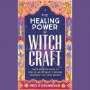 Healing Power of Witchcraft: A New Witch's Guide to Rituals and Spells to Renew Yourself and Your Wo Audiobook