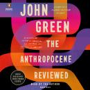 Anthropocene Reviewed: Essays on a Human-Centered Planet, John Green