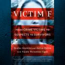 Victim F: From Crime Victims to Suspects to Survivors Audiobook