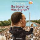 What Was the March on Washington? Audiobook
