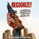 Recognize!: An Anthology Honoring and Amplifying Black Life Audiobook