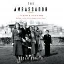 The Ambassador: Joseph P. Kennedy at the Court of St. James's 1938-1940 Audiobook