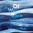 Of Woman Born: Motherhood as Experience and Institution Audiobook
