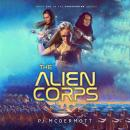Alien Corps: Epic science fiction blending fantasy and religion into a new genre:, Pj Mcdermott