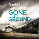 Gone to Ground: A Detective Kay Hunter crime thriller, Rachel Amphlett