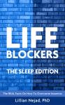LIFEBLOCKERS: The Sleep Edition: The REAL Facts on How to Overcome Insomnia, Dr. Lillian Nejad