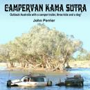 Campervan Kama Sutra: Outback Australia with a camper trailer, three kids and a dog* Audiobook