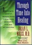Through Time Into Healing, Brian L. Weiss