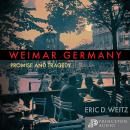 Weimar Germany: Promise and Tragedy, Weimar Centennial Edition Audiobook