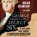 George Washington's Secret Six: The Spy Ring That Saved America Audiobook