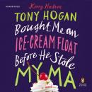 Tony Hogan Bought Me an Ice-Cream Float Before He Stole My Ma: A Novel, Kerry Hudson