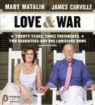 Love & War: 20 Years, Three Presidents, Two Daughters and One Louisiana Home, James Carville, Mary Matalin