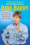 You Can Date Boys When You're Forty: Dave Barry on Parenting and Other Topics He Knows Very Little A Audiobook
