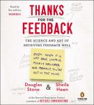Thanks for the Feedback: The Science and Art of Receiving Feedback Well Audiobook