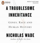 Troublesome Inheritance: Genes, Race, and Human History, Nicholas Wade