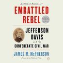 Embattled Rebel: Jefferson Davis as Commander in Chief Audiobook
